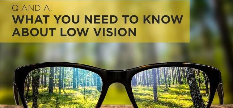 Q and A: What You Need to Know About Low Vision